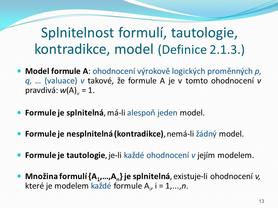 Model formule A: ohodnocení výrokově logických proměnných p, q, … (valuace) v takové, že formule A je v tomto ohodnocení v pravdivá: w(A) v = 1. Formu