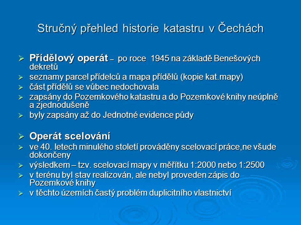 Stručný přehled historie katastru v Čechách  Přídělový operát – po roce 1945 na základě Benešových dekretů  seznamy parcel přídelců a mapa přídělů (