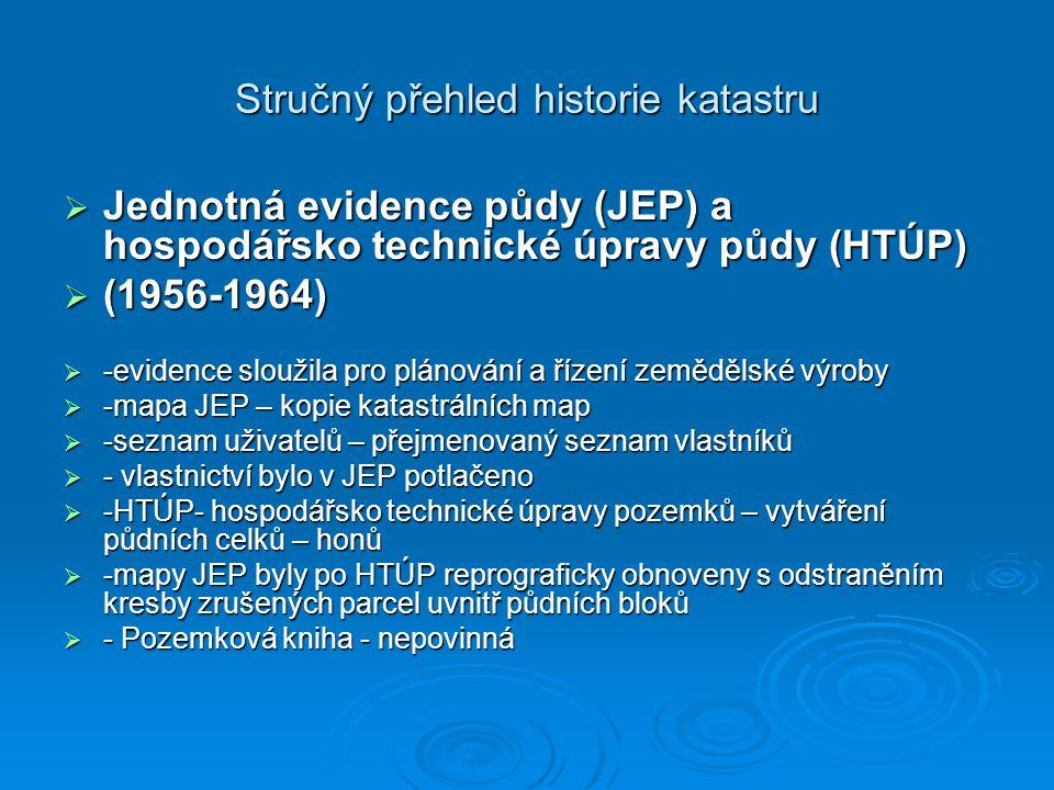 Stručný přehled historie katastru  Jednotná evidence půdy (JEP) a hospodářsko technické úpravy půdy (HTÚP)  (1956-1964)  -evidence sloužila pro plá