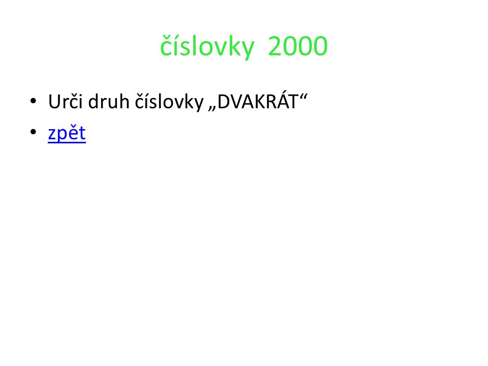 """číslovky 2000 Urči druh číslovky """"DVAKRÁT"""" zpět"""