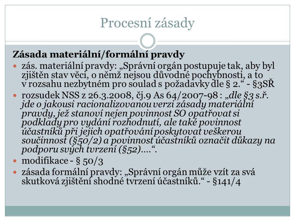 Procesní zásady Zásada vyšetřovací/projednací tradičně je v české úpravě správního řízení založena odpovědnost správního orgánu za dostatečné zjištění skutkového základu pro rozhodnutí + ale modifikace.