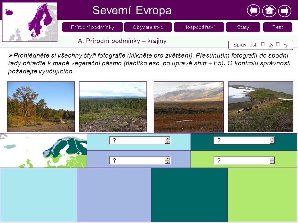 Severní Evropa A. Přírodní podmínky – krajiny  Prohlédněte si všechny čtyři fotografie (klikněte pro zvětšení). Přesunutím fotografií do spodní řady