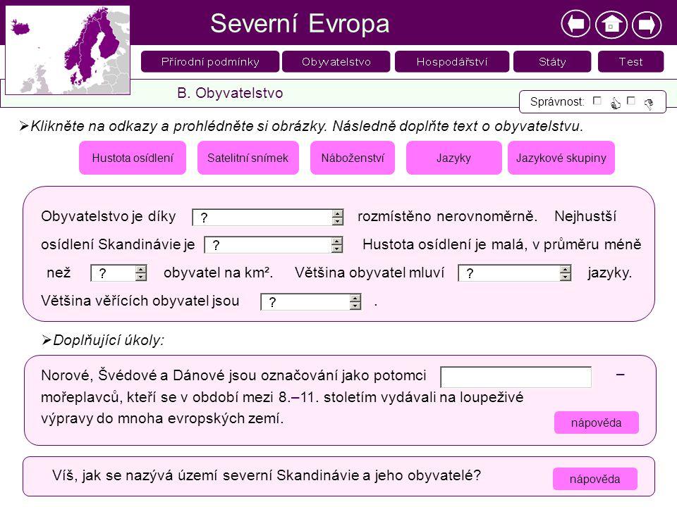 Severní Evropa B. Obyvatelstvo Správnost:   2  Klikněte na odkazy a prohlédněte si obrázky. Následně doplňte text o obyvatelstvu. Satelitní snímekN