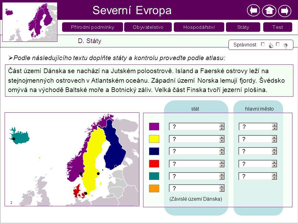 Severní Evropa D. Státy Správnost:   2  Podle následujícího textu doplňte státy a kontrolu proveďte podle atlasu: Část území Dánska se nachází na J