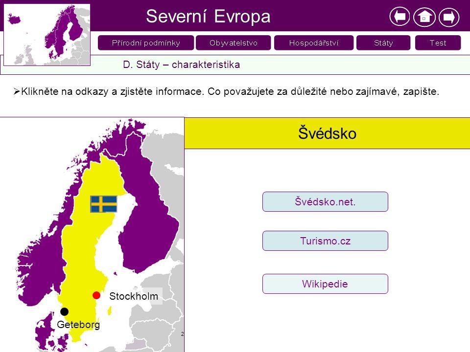 Stockholm Geteborg Švédsko 2 Severní Evropa D. Státy – charakteristika  Klikněte na odkazy a zjistěte informace. Co považujete za důležité nebo zajím