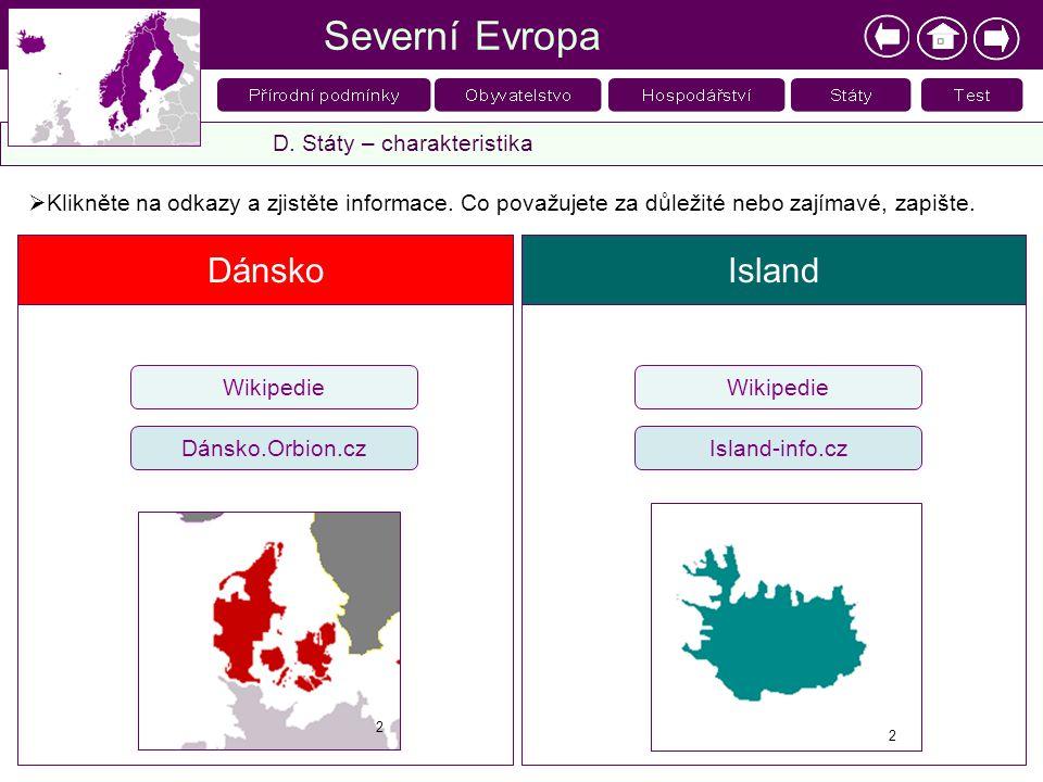 Dánsko Severní Evropa D. Státy – charakteristika  Klikněte na odkazy a zjistěte informace. Co považujete za důležité nebo zajímavé, zapište. Island-i