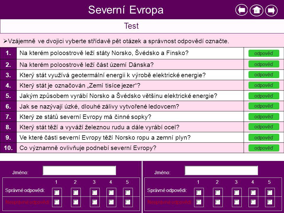 Severní Evropa Test  Vzájemně ve dvojici vyberte střídavě pět otázek a správnost odpovědí označte. Jméno: Správné odpovědi: Nesprávné odpovědi: 12345