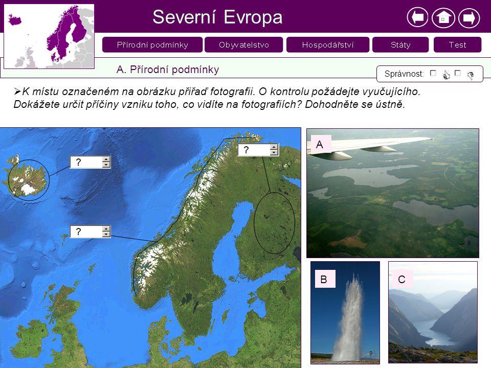 Severní Evropa A. Přírodní podmínky Správnost:   2  K místu označeném na obrázku přiřaď fotografii. O kontrolu požádejte vyučujícího. Dokážete urči