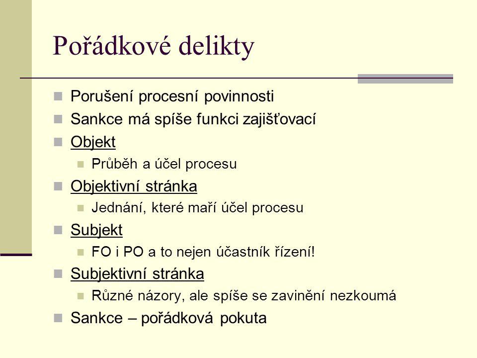 Pořádkové delikty Porušení procesní povinnosti Sankce má spíše funkci zajišťovací Objekt Průběh a účel procesu Objektivní stránka Jednání, které maří