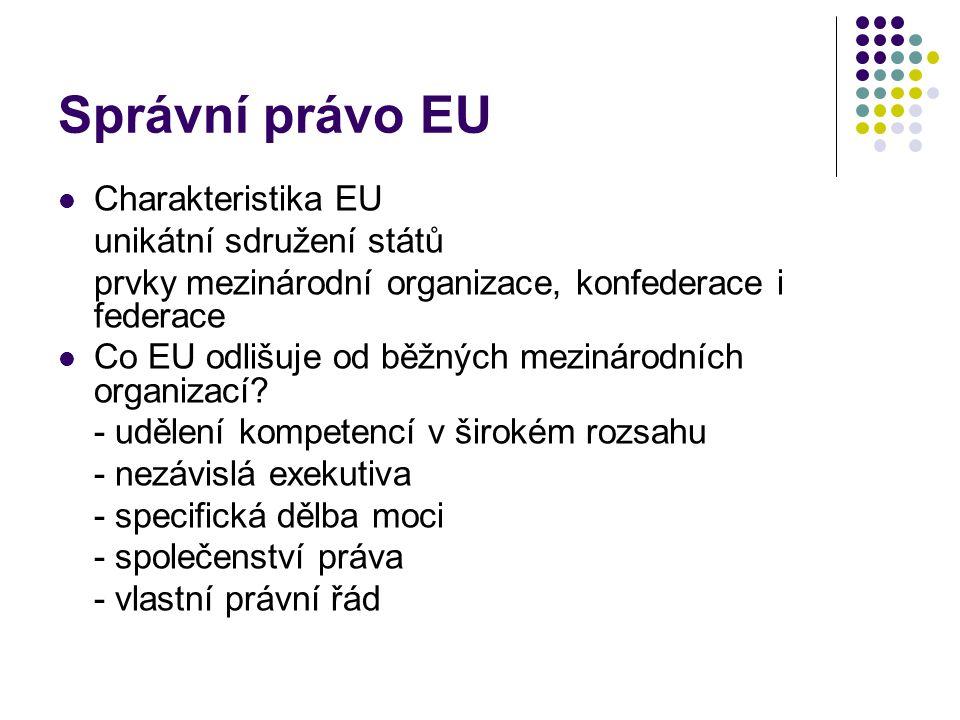 Správní právo EU - pokračování Evropské právo nezávislé jak na právu mezinárodním, tak na právu vnitrostátním, půjčuje si prvky z mezinárodního i vnitrostátního práva Supranacionalita evropského práva tři dílčí zásady - přímý účinek - aplikační přednost - subsidiarita