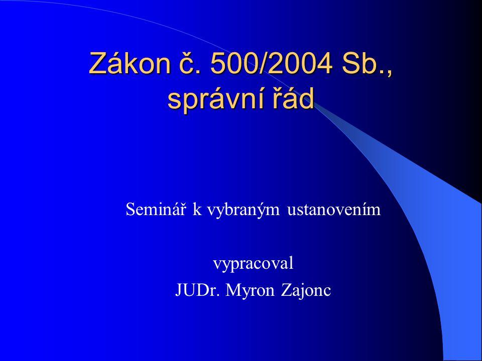 Zákon č. 500/2004 Sb., správní řád Seminář k vybraným ustanovením vypracoval JUDr. Myron Zajonc