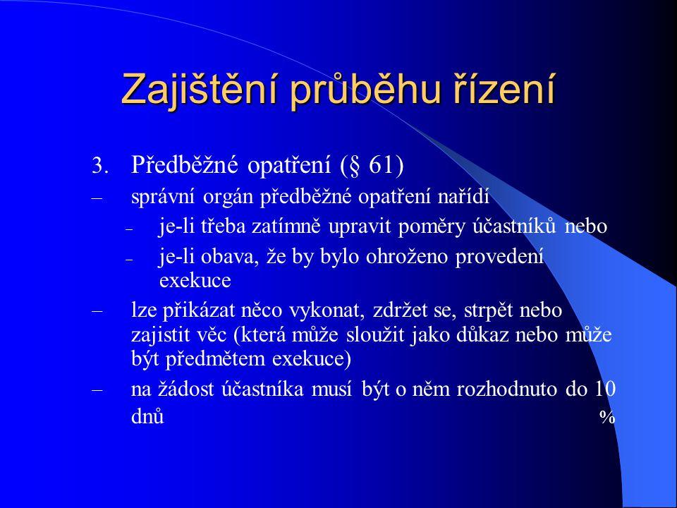 Zajištění průběhu řízení 3. Předběžné opatření (§ 61) – správní orgán předběžné opatření nařídí  je-li třeba zatímně upravit poměry účastníků nebo 