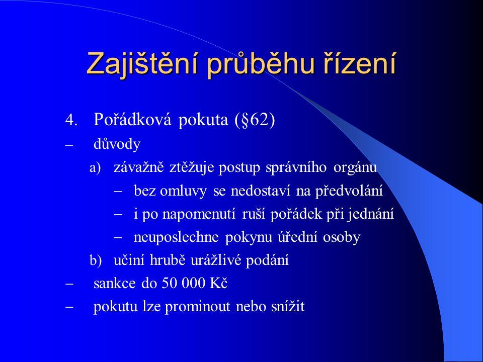Zajištění průběhu řízení 4. Pořádková pokuta (§62) – důvody a) závažně ztěžuje postup správního orgánu  bez omluvy se nedostaví na předvolání  i po