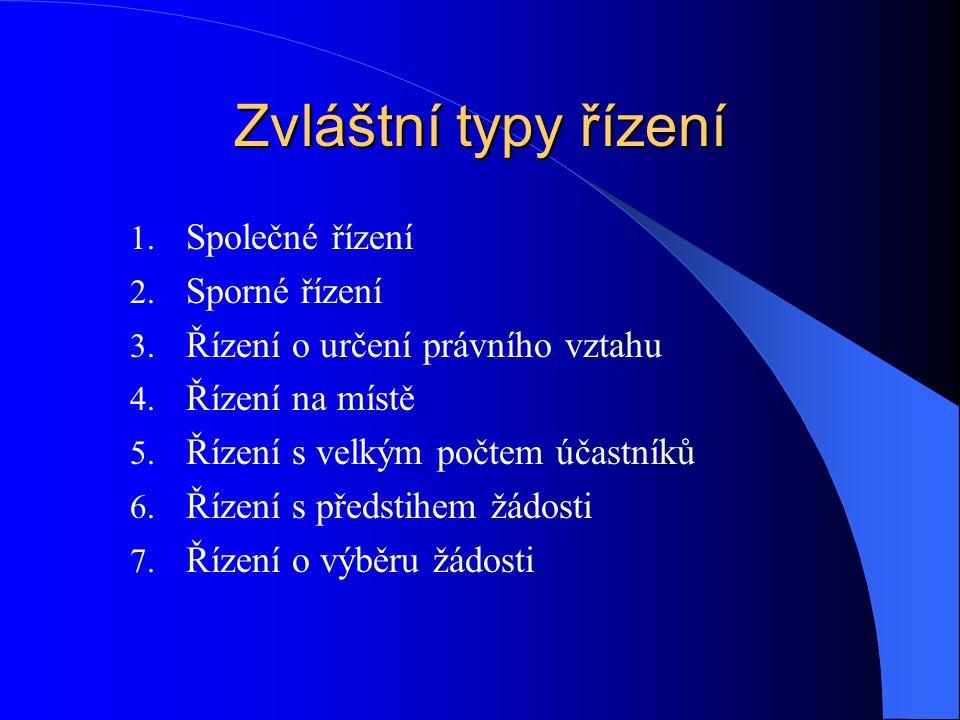 Zvláštní typy řízení 1. Společné řízení 2. Sporné řízení 3. Řízení o určení právního vztahu 4. Řízení na místě 5. Řízení s velkým počtem účastníků 6.