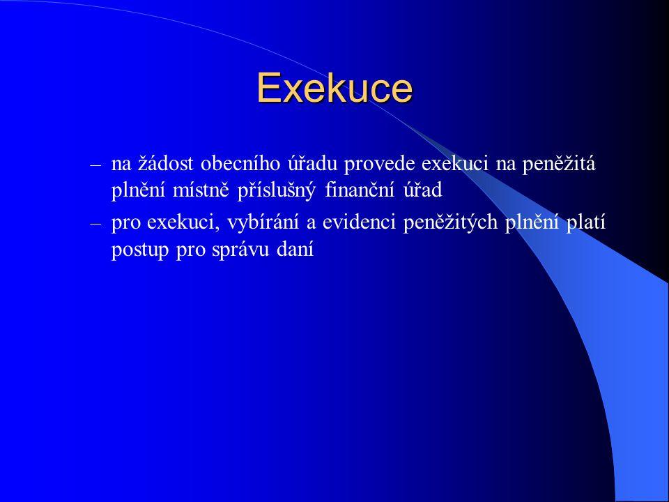 Exekuce – na žádost obecního úřadu provede exekuci na peněžitá plnění místně příslušný finanční úřad – pro exekuci, vybírání a evidenci peněžitých pln