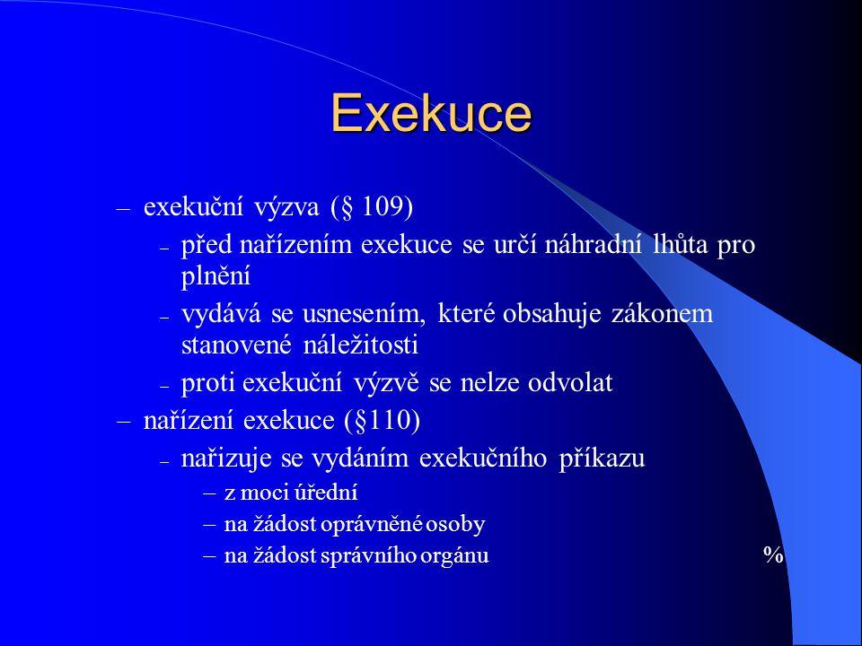 Exekuce – exekuční výzva (§ 109)  před nařízením exekuce se určí náhradní lhůta pro plnění  vydává se usnesením, které obsahuje zákonem stanovené ná