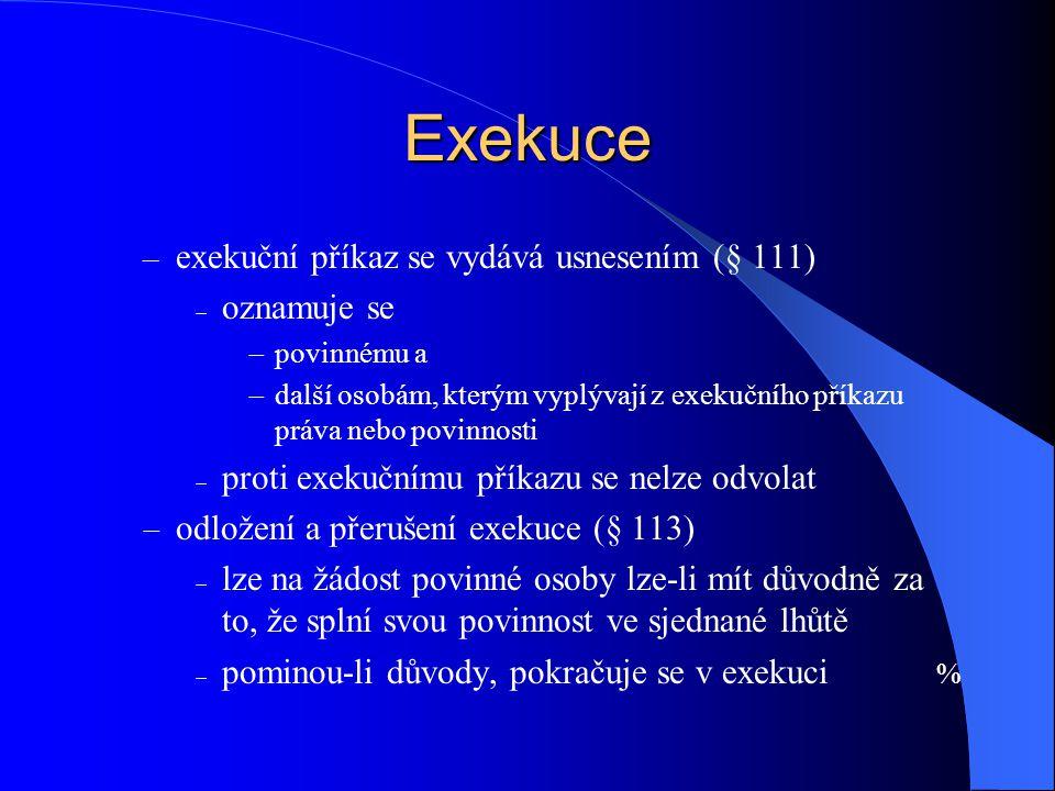 Exekuce – exekuční příkaz se vydává usnesením (§ 111)  oznamuje se  povinnému a  další osobám, kterým vyplývají z exekučního příkazu práva nebo pov