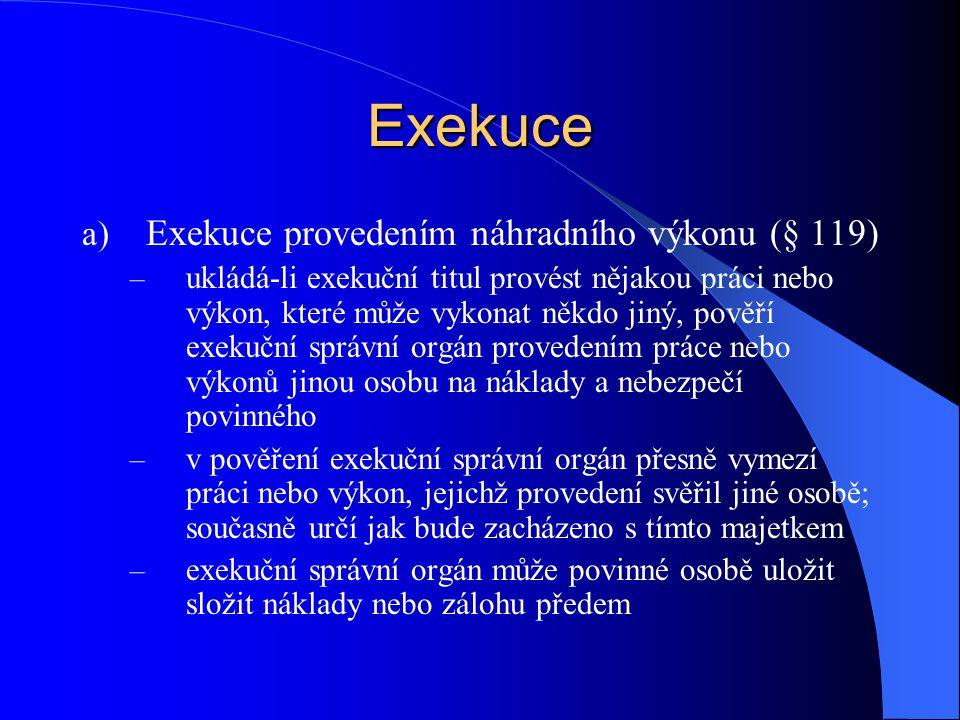 Exekuce a) Exekuce provedením náhradního výkonu (§ 119) – ukládá-li exekuční titul provést nějakou práci nebo výkon, které může vykonat někdo jiný, po