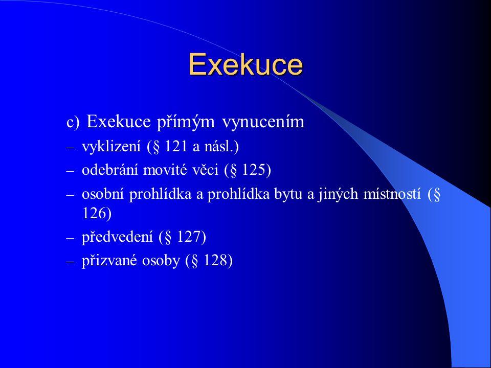 Exekuce c) Exekuce přímým vynucením – vyklizení (§ 121 a násl.) – odebrání movité věci (§ 125) – osobní prohlídka a prohlídka bytu a jiných místností