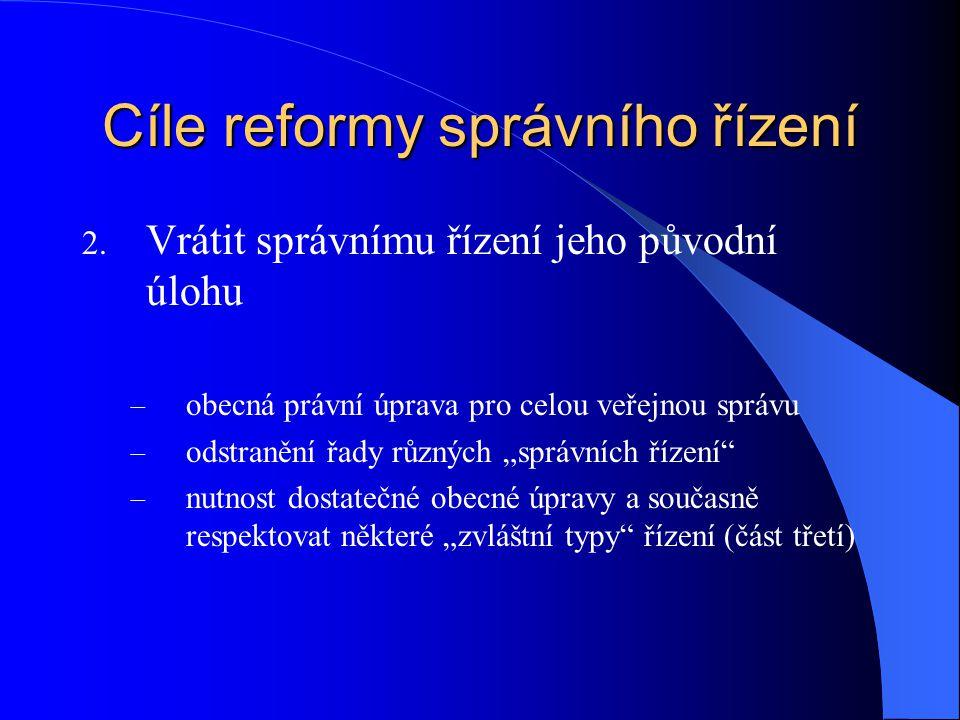 Struktura správního řádu Část první - úvodní ustanovení Část druhá - obecná ustanovení o správním řízení (formální řízení) Část třetí - zvláštní ustanoveni o správním řízení Část čtvrtá - vyjádření, osvědčení a sdělení (neformální řízení) Část pátá - veřejnoprávní smlouvy Část šestá - opatření obecné povahy Část sedmá - společná, přechodná a závěrečná ustanovení