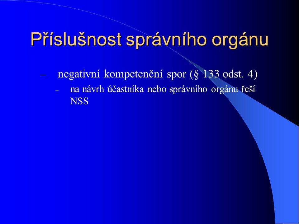 Příslušnost správního orgánu – negativní kompetenční spor (§ 133 odst. 4)  na návrh účastníka nebo správního orgánu řeší NSS