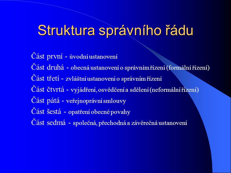 Struktura správního řádu Část první - úvodní ustanovení Část druhá - obecná ustanovení o správním řízení (formální řízení) Část třetí - zvláštní ustan