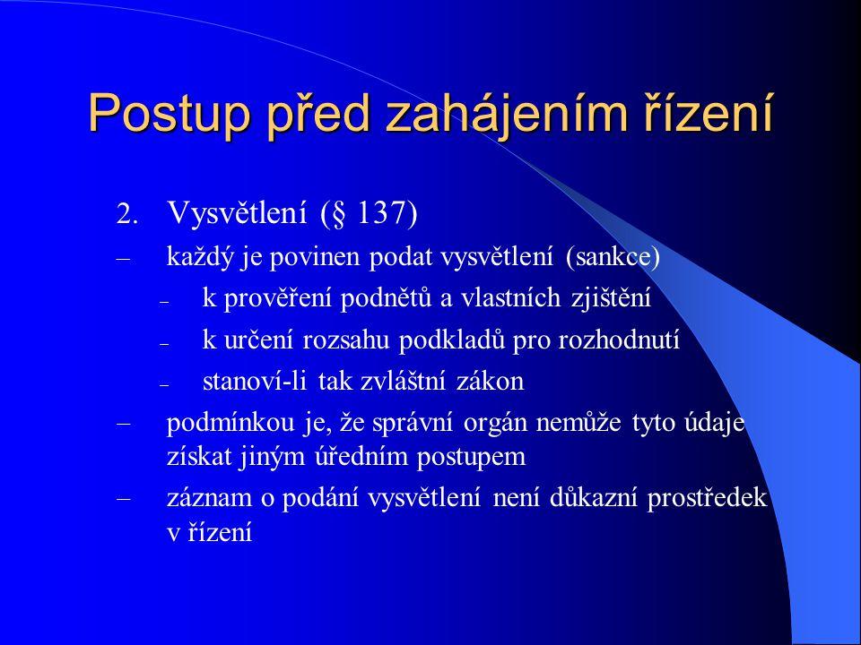 Postup před zahájením řízení 2. Vysvětlení (§ 137) – každý je povinen podat vysvětlení (sankce)  k prověření podnětů a vlastních zjištění  k určení