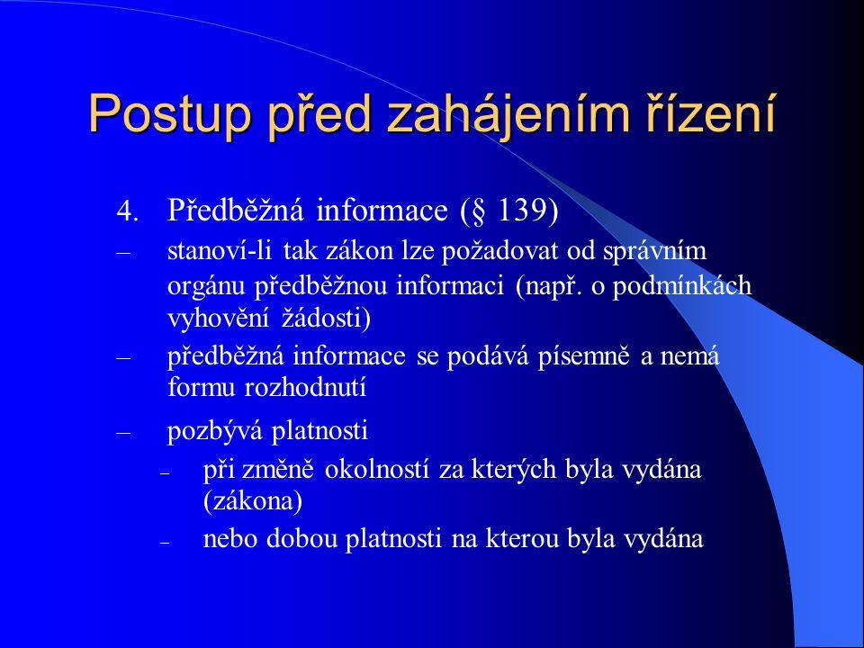 Postup před zahájením řízení 4. Předběžná informace (§ 139) – stanoví-li tak zákon lze požadovat od správním orgánu předběžnou informaci (např. o podm