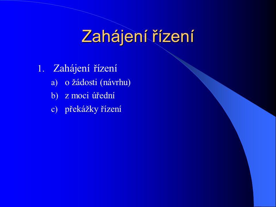 Zahájení řízení 1. Zahájení řízení a) o žádosti (návrhu) b) z moci úřední c) překážky řízení