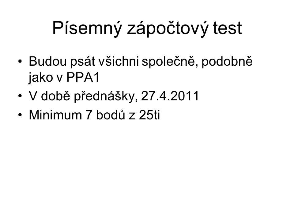 Písemný zápočtový test Budou psát všichni společně, podobně jako v PPA1 V době přednášky, 27.4.2011 Minimum 7 bodů z 25ti