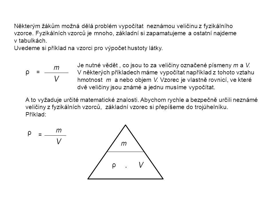 ρ m ρ Jak vypočítáme hmotnost m.Zcela jednoduše. Použijeme trojúhelník: Prstem si zakryjeme m.