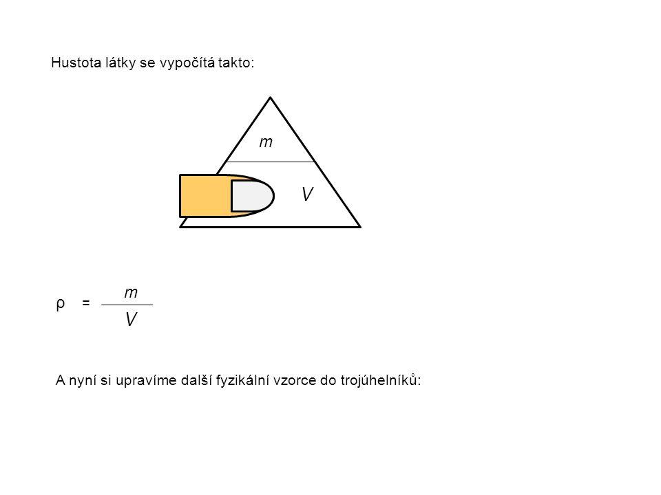 Hustota látky se vypočítá takto: ρ m ρ. V ρ = m V A nyní si upravíme další fyzikální vzorce do trojúhelníků: