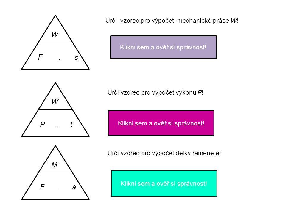 W F.h W m. g. h Urči vzorec pro výpočet hmotnosti tělesa m.