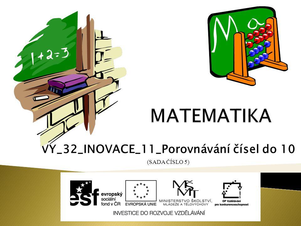 VY_32_INOVACE_11_Porovnávání čísel do 10 (SADA ČÍSLO 5)