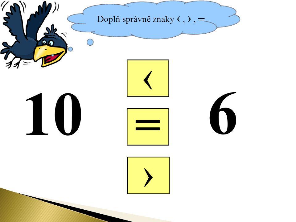 Doplň správně znaky ‹, ›, ═ = ‹ › 10 6