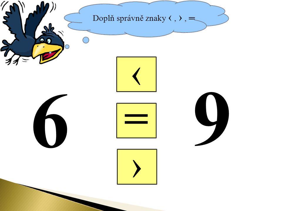 Doplň správně znaky ‹, ›, ═ = ‹ › 6 9