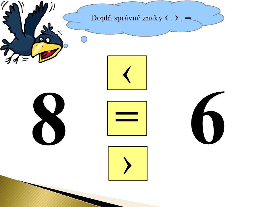 Doplň správně znaky ‹, ›, ═ = ‹ › 8 6