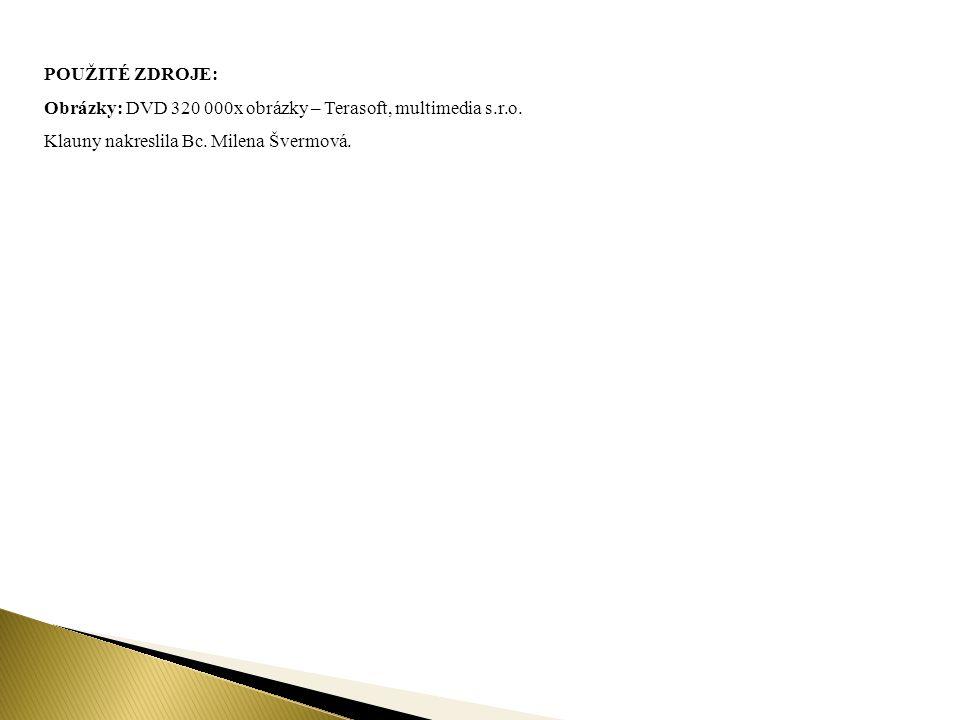 POUŽITÉ ZDROJE: Obrázky: DVD 320 000x obrázky – Terasoft, multimedia s.r.o. Klauny nakreslila Bc. Milena Švermová.