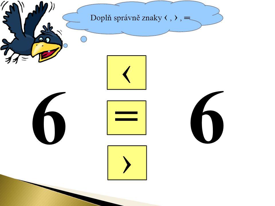 Doplň správně znaky ‹, ›, ═ = ‹ › 6 6