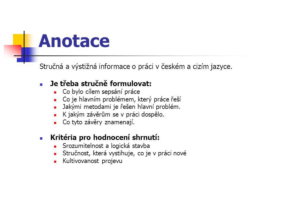 Anotace Stručná a výstižná informace o práci v českém a cizím jazyce.