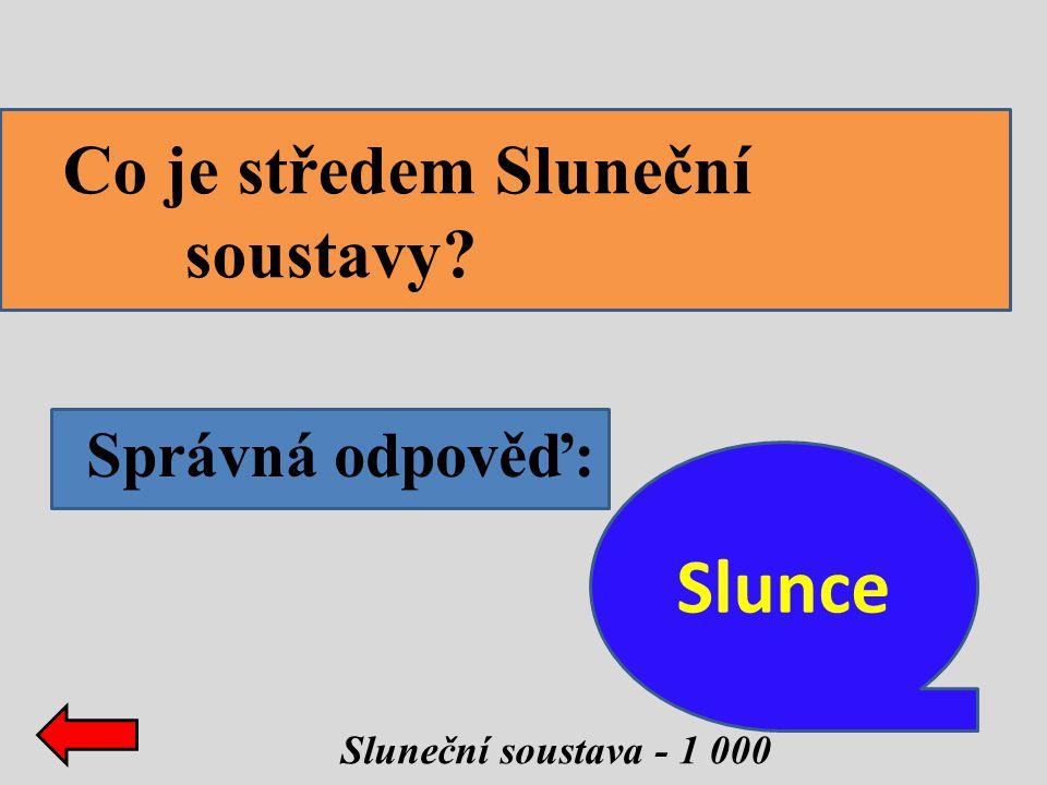 Sluneční soustava - 1 000 Co je středem Sluneční soustavy? Správná odpověď: Slunce