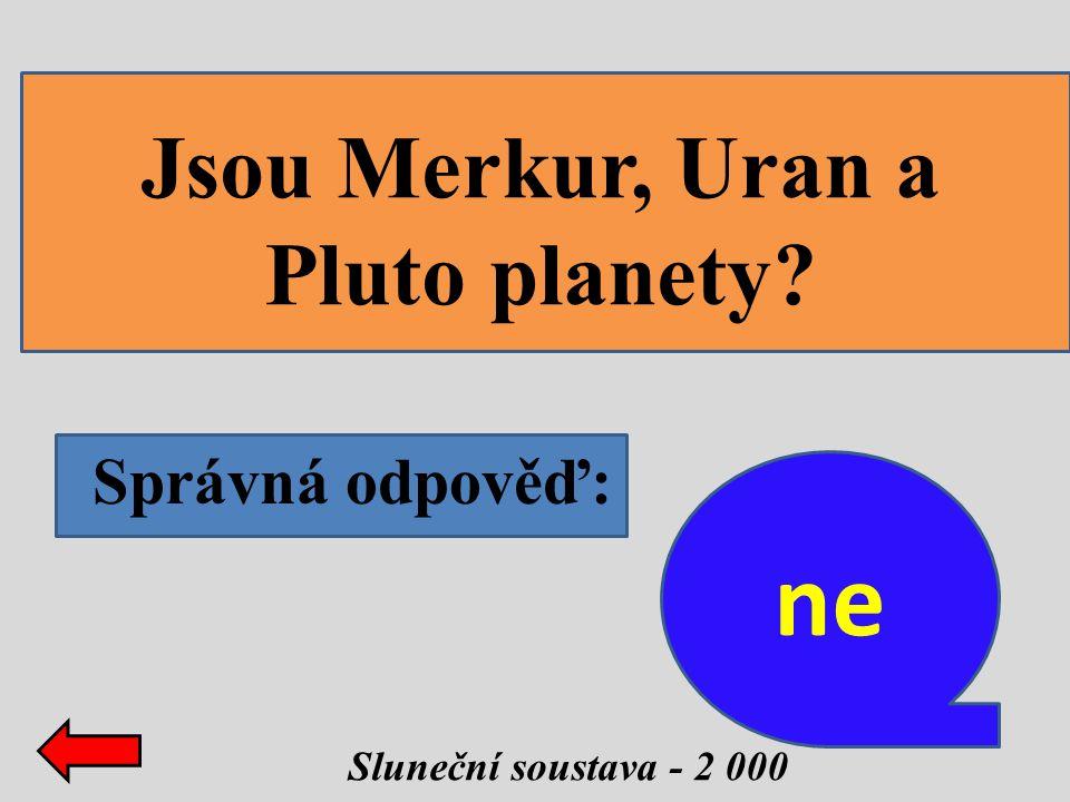 Správná odpověď: Sluneční soustava - 2 000 Jsou Merkur, Uran a Pluto planety? ne