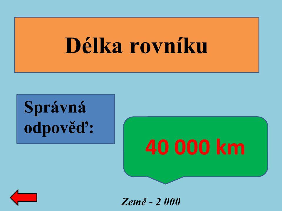 Délka rovníku Správná odpověď: Země - 2 000 40 000 km