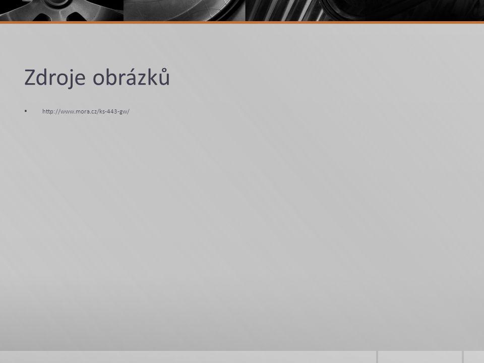 Zdroje obrázků  http://www.mora.cz/ks-443-gw/