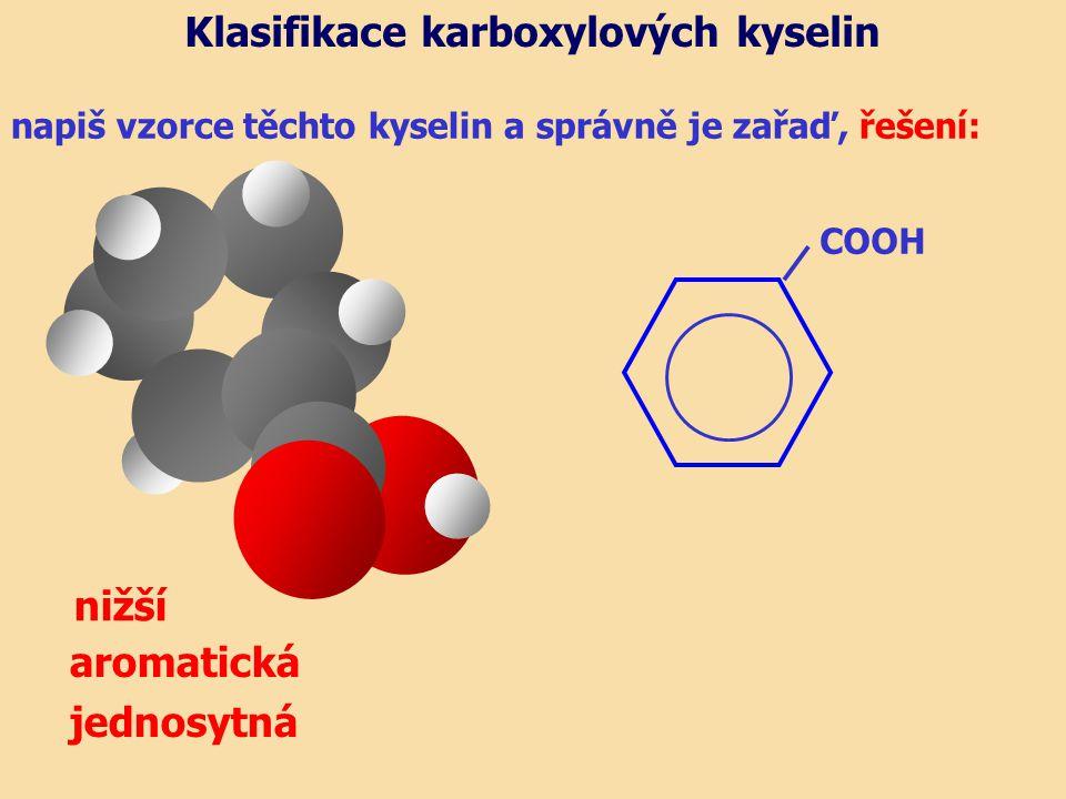 napiš vzorce těchto kyselin a správně je zařaď, řešení: nižší aromatická jednosytná Klasifikace karboxylových kyselin COOH
