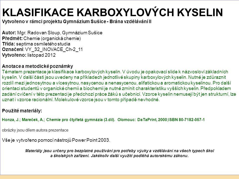 KLASIFIKACE KARBOXYLOVÝCH KYSELIN Vytvořeno v rámci projektu Gymnázium Sušice - Brána vzdělávání II Autor: Mgr.