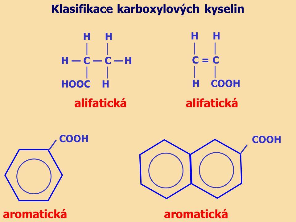 │ H — C — C — H │ HOOC H H H │ C = C │ H COOH alifatickáalifatická Klasifikace karboxylových kyselin aromatická COOH aromatická