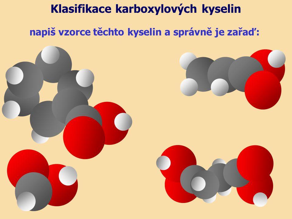 napiš vzorce těchto kyselin a správně je zařaď: Klasifikace karboxylových kyselin