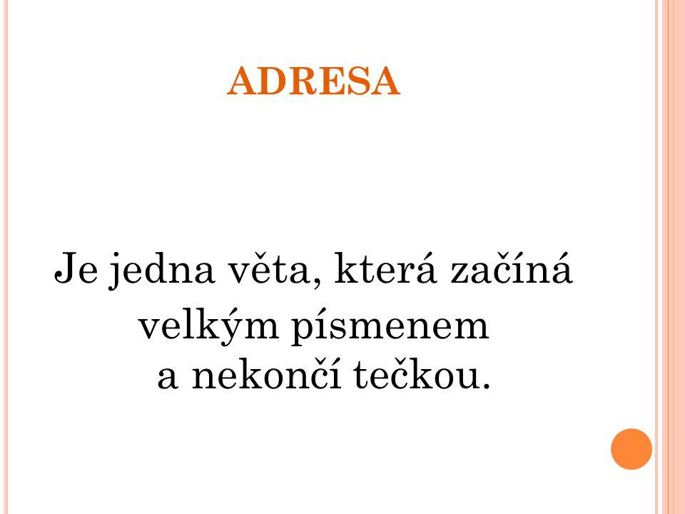 ADRESA Je jedna věta, která začíná velkým písmenem a nekončí tečkou.