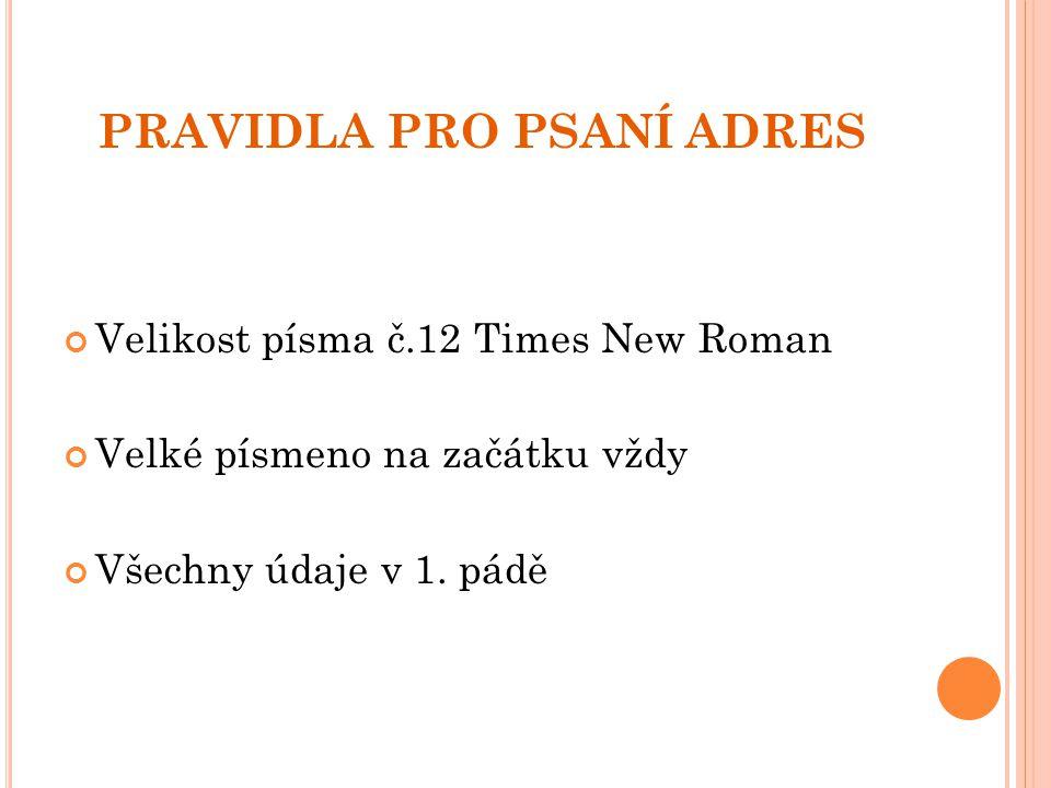 PRAVIDLA PRO PSANÍ ADRES Velikost písma č.12 Times New Roman Velké písmeno na začátku vždy Všechny údaje v 1. pádě